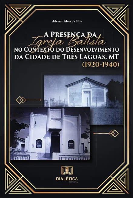 """Professor lança o livro """"A presença da Igreja Batista no contexto do desenvolvimento da cidade de Três Lagoas, MT (1920-1940)"""" 3"""