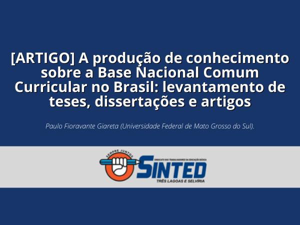 [ARTIGO] A produção de conhecimento sobre a Base Nacional Comum Curricular no Brasil: levantamento de teses, dissertações e artigos 1